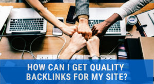 How can I get quality backlinks for my site 2019?