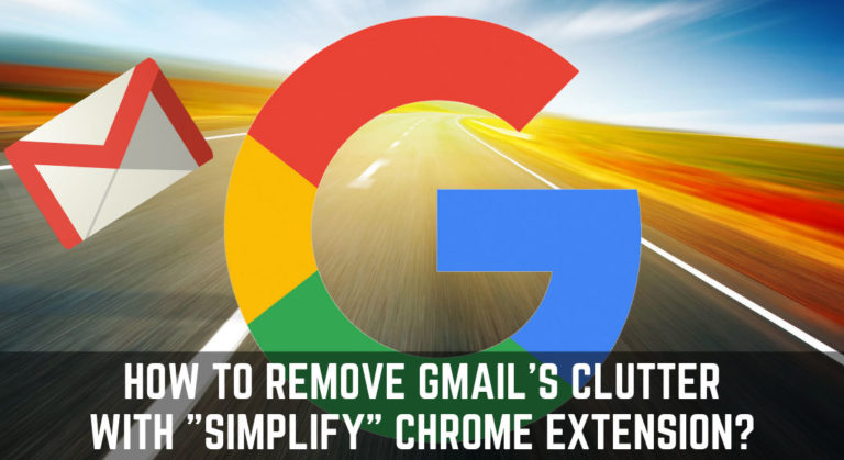 "How to Remove Gmails Clutter with ""Simplify"" Chrome Extension?"