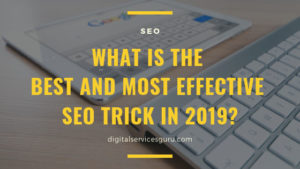 What is the best and most effective SEO Trick in 2019?