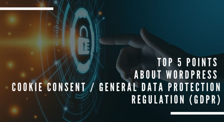 Top 5 Points about WordPress Cookie Consent / General Data Protection Regulation (GDPR)