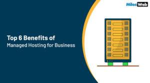 Top 6 Benefits of Managed Hosting for Business